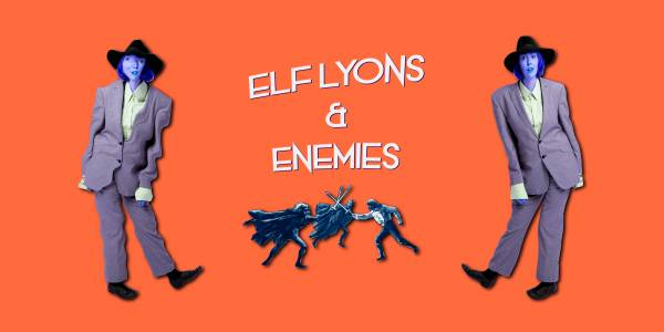A montage: Two figures stand apart against an orange background. They depict the same woman, dressed in a suit and hat, however the figure on the left has been distorted. Between the figures, text spells out 'Elf Lyons & Enemies' above 3 figures duelling with swords.